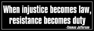 American Vinyl Jefferson: When Injustice Becomes Law Resistance Becomes Duty Bumper Sticker