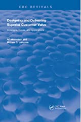 Designing and Delivering Superior Customer Value: Concepts, Cases, and Applications (Routledge Revivals) Kindle Edition