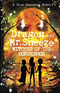 Dragon and Mr. Sneeze: Witches of the Horseshoe Book 1 (A Southern Coming of age Fantasy Story)