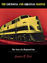 Louisiana and Arkansas Railway: The Story of a Regional Line (Railroads in America)