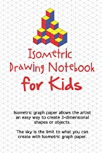 Isometric Drawing Notebook For Kids: Isometric graph paper allows the artist an easy way to create 3-dimensional shapes or objects. The sky is the ... you can create with Isometric graph paper.