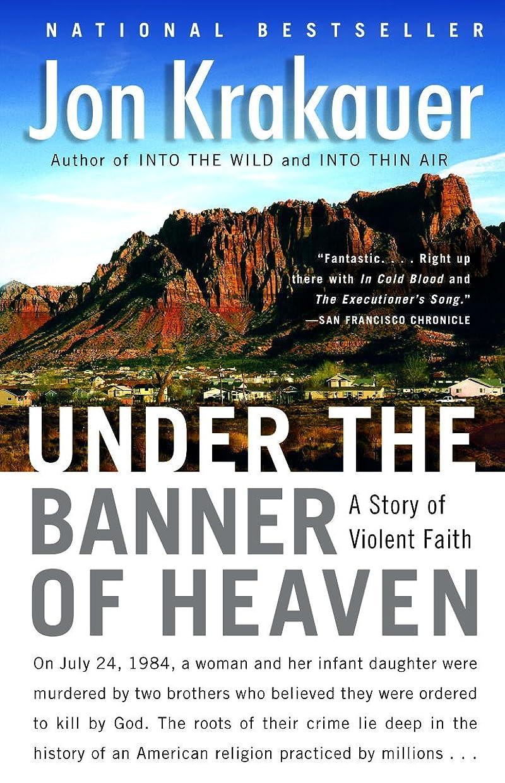 山岳に対処するゴージャスUnder the Banner of Heaven: A Story of Violent Faith (English Edition)