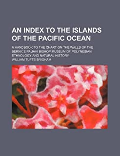 An Index to the Islands of the Pacific Ocean; A Handbook to the Chart on the Walls of the Bernice Pauahi Bishop Museum of ...