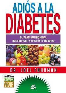 Adiós a la diabetes: El plan nutricional para prevenir y revertir la diabetes