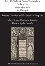 Robert Garnier in Elizabethan England: Mary Sidney Herbert's 'Antonius' and Thomas Kyd's 'Cornelia' (MHRA Tudor & Stuart T...