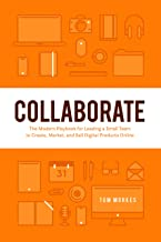 Collaborate: The Modern Playbook for Leading a Small Team to Create, Market, and Sell Digital Products Online