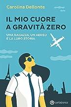 Il mio cuore a gravità zero: Una ragazza, un aereo e la loro storia (Italian Edition)