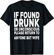 Mens If found drunk please return to anyone but wife funny Tee