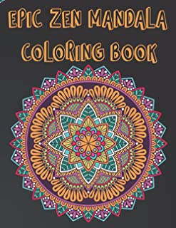 EPIC ZEN MANDALA COLORING BOOK: An Adult Coloring Book Featuring the World's Most zen mandala for Stress Relief and Relaxa...