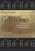 The New World Dutch Barn: The Evolution, Forms, and Structure of a Disappearing Icon, Second Edition