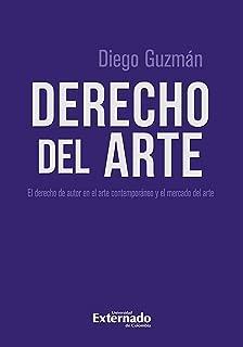Derecho del arte: El derecho de autor en el arte contemporáneo y el mercado del arte (Spanish Edition)