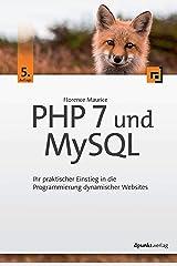 PHP 7 und MySQL: Ihr praktischer Einstieg in die Programmierung dynamischer Websites Kindle Ausgabe
