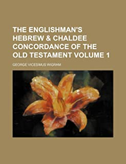 The Englishman's Hebrew & Chaldee Concordance of the Old Testament Volume 1