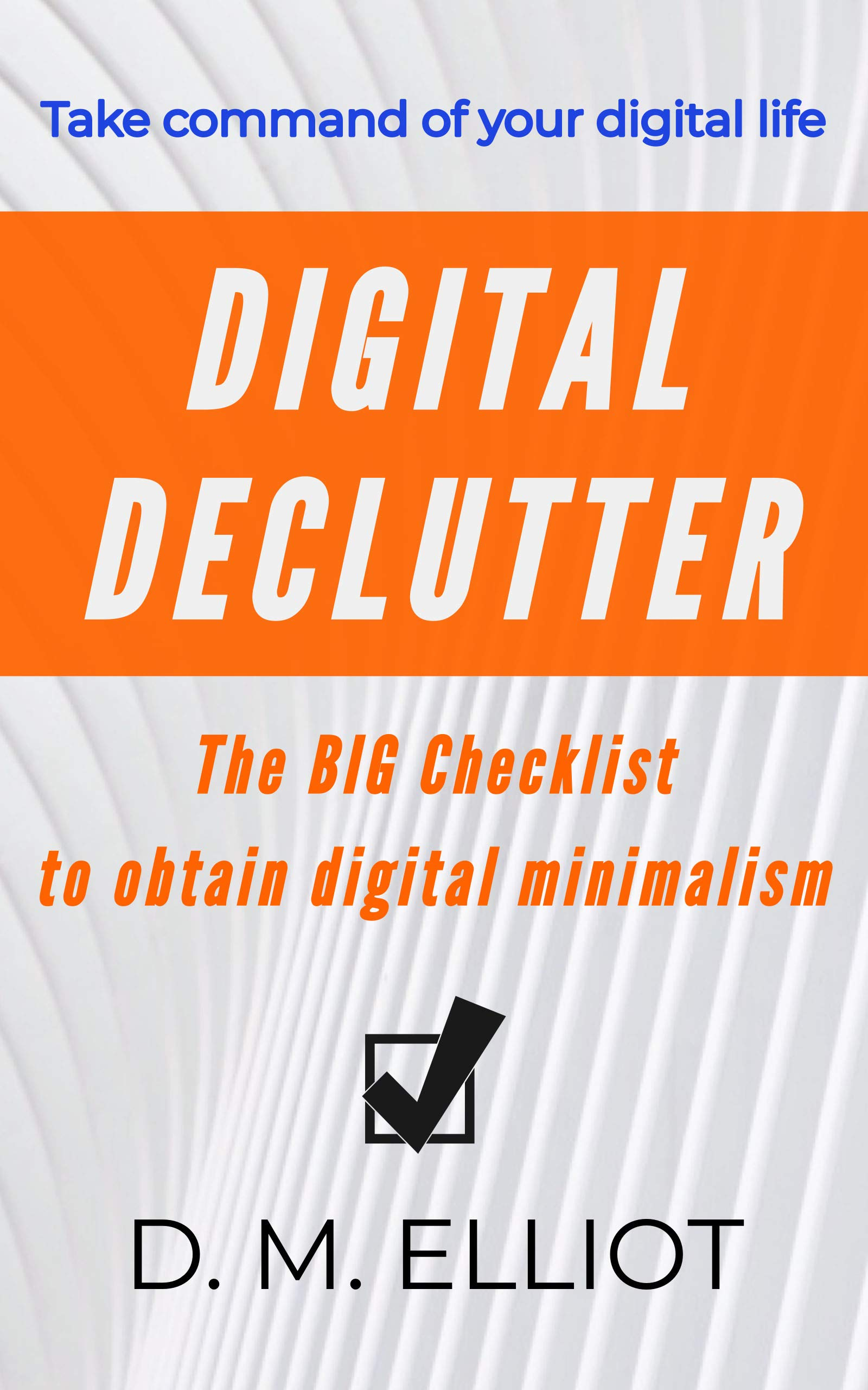 Digital Declutter: The BIG Checklist to obtain digital minimalism