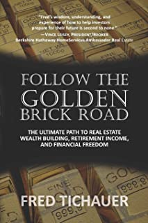 Follow the Golden Brick Road: The Ultimate Path to Real Estate Wealth Building, Retirement Income, and Financial Freedom