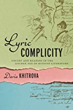 Lyric Complicity: Poetry and Readers in the Golden Age of Russian Literature (Publications of the Wisconsin Center for Pus...