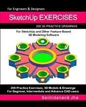 SketchUp EXERCISES: 200 3D Practice Drawings For SketchUp and Other Feature-Based 3D Modeling Software (English Edition)