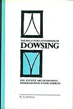 The Beginner's Handbook of Dowsing: The Ancient Art of Divining Underground Water Sources