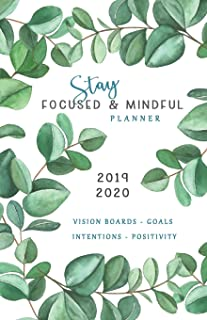 Stay Focused & Mindful Planner 2019 - 2020 Vision Boards Goals Intentions Positivity: Monthly & Weekly Diary with special ...