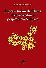 El gran sueño de China. Tecno-Socialismo y capitalismo de estado (Ciencia Política - Semilla y Surco - Serie de Ciencia Po...