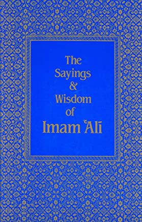 The Sayings & Wisdom of Imam `Ali