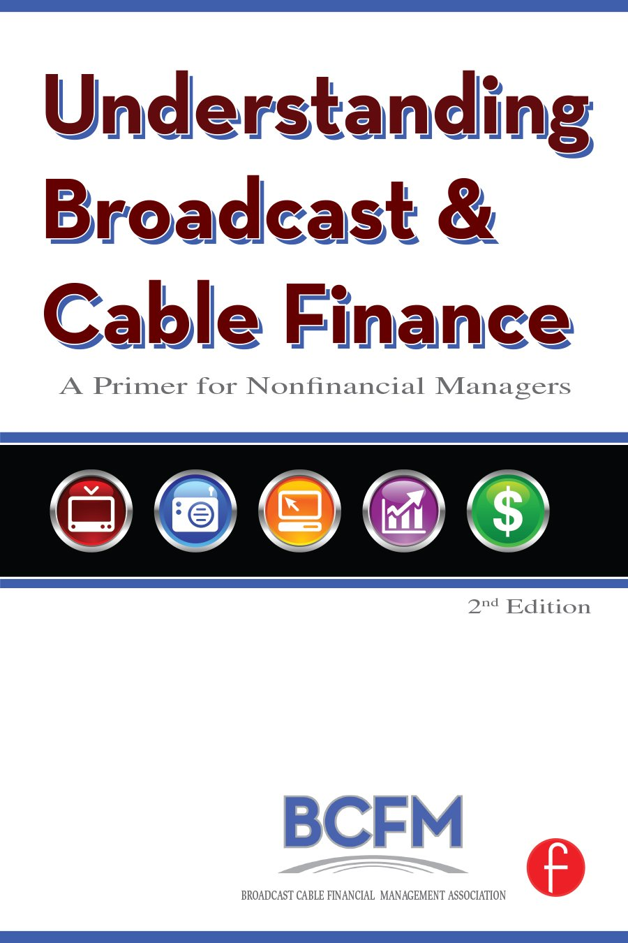Understanding Broadcast and Cable Finance: A Primer for the Non-Financial Manager