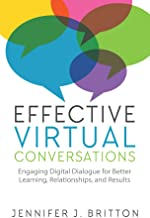 Effective Virtual Conversations: Engaging Digital Dialogue for Better Learning, Relationships and Results (English Edition)