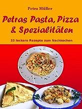 Petras Pasta, Pizza & Spezialitäten: 33 leckere Rezepte zum Nachkochen (Petras Kochbücher 1) (German Edition)