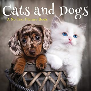 Cats and Dogs, A No Text Picture Book: A Calming Gift for Alzheimer Patients and Senior Citizens Living With Dementia: 9