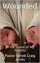 Wounded: In the house of My friends!