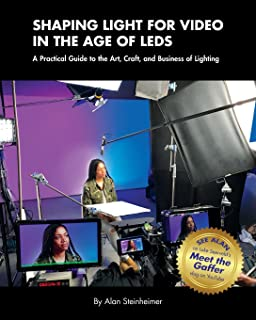 Shaping Light for Video in the Age of LEDs: A Practical Guide to the Art, Craft, and Business of Lighting