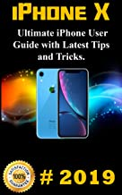 iPhone X: 2019 Ultimate iPhone User Guide with Latest Tips and Tricks
