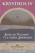 JESÚS DE NAZARET  Y LA NUEVA JERUSALÉN (KRYSTHOS nº 4) (Spanish Edition)