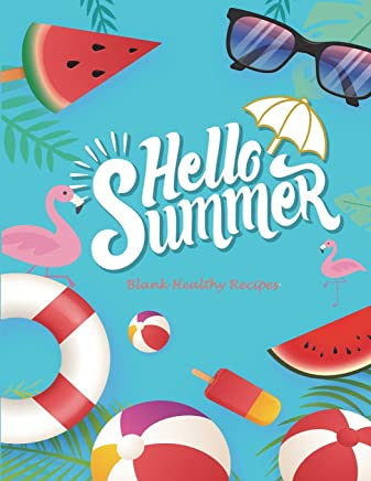 Hello Summer: Blank Healthy Recipes: Recipe Journal, Blank Cookbooks To Write In Large Print 8.5 x 11 Recipe Keeper, Family Recipe, Empty Fill In Cookbook, Gifts for Chefs, Foodies, Cooking