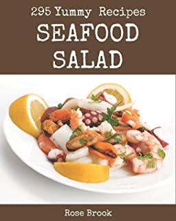 295 Yummy Seafood Salad Recipes: Home Cooking Made Easy with Yummy Seafood Salad Cookbook!
