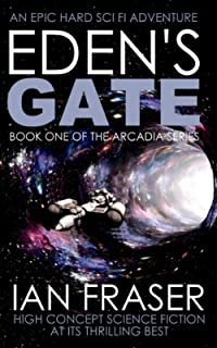 Eden's Gate: An Epic Hard Sci Fi Adventure - High Concept Science Fiction at its Thrilling Best