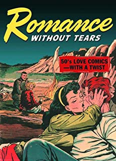 Romance Without Tears: 50'S Love Comics With a Twist!