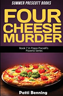 Four Cheese Murder: Book 7 in Papa Pacelli's PIzzeria Series (Volume 7)