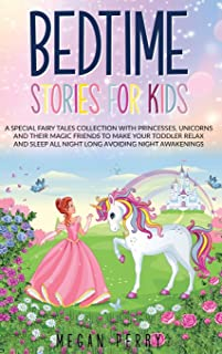 Bedtime Stories for Kids: A Special Fairy Tales Collection with Princesses, Unicorns and Their Magic Friends to Make Your ...