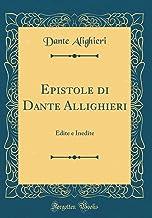 Epistole di Dante Allighieri: Edite e Inedite (Classic Reprint)