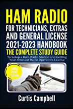 Ham Radio for Technicians, Extras and General License 2021-2023 Handbook: The Complete Study Guide to Setup a Ham Radio St...