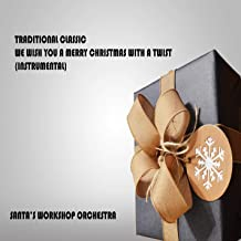 Traditional Classic We Wish You a Merry Christmas with a Twist (Instrumental)