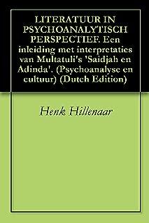 LITERATUUR IN PSYCHOANALYTISCH PERSPECTIEF. Een inleiding met interpretaties van Multatuli's 'Saidjah en Adinda'. (Psychoanalyse en cultuur) (Dutch Edition)