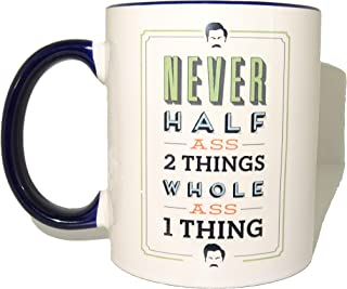 Never Half Ass Two Things Mug, Coffee Cup Funny Mug tea Birthday Gift for Him Unique Caffeine Addict Cute
