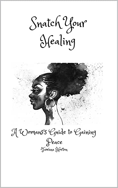 Snatch Your Healing: A Woman's Guide to Gaining Peace (English Edition)