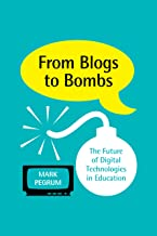 From Blogs to Bombs: The Future of Digital Technologies in Education
