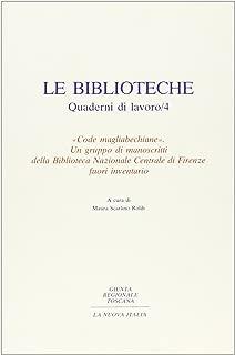 Code magliabechiane: Un gruppo di manoscritti della biblioteca nazionale centrale di Firenze fuori inventario (Le Biblioteche) (Italian Edition)