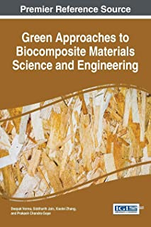 Green Approaches to Biocomposite Materials Science and Engineering (Advances in Chemical and Materials Engineering)
