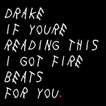 Drake If You're Reading This I Got Fire Beats for You