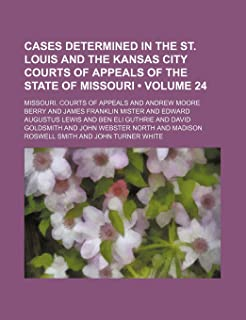 Cases Determined in the St. Louis and the Kansas City Courts of Appeals of the State of Missouri (Volume 24)